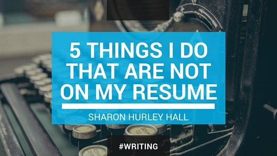 5 THINGS I DO THAT ARE NOT ON MY RESUME
