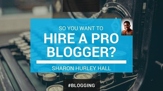So You Want to Hire a Professional Blogger? [Updated]
