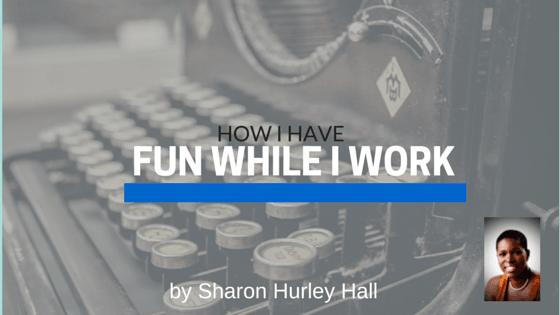 5 Ways I Have Fun While I Work
