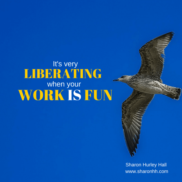 Work is fun - Sharon Hurley Hall