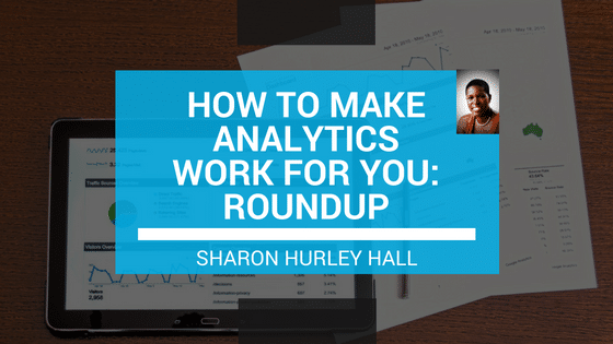 How to Make Analytics Work For You [Roundup]