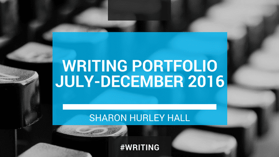 Writing portfolio Sharon Hurley Hall 2016 Q3-4