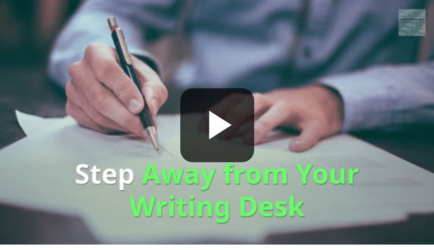 Step Away from Your Writing Desk [Video]